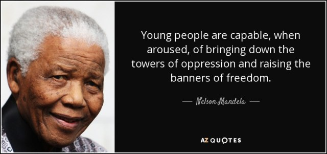 Nelson Mandela quote: Young people are capable, when aroused, of bringing  down the...