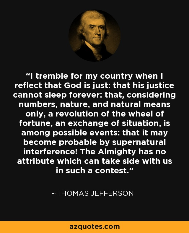 Image result for I tremble for my country when I reflect that God is just; that his justice cannot sleep forever