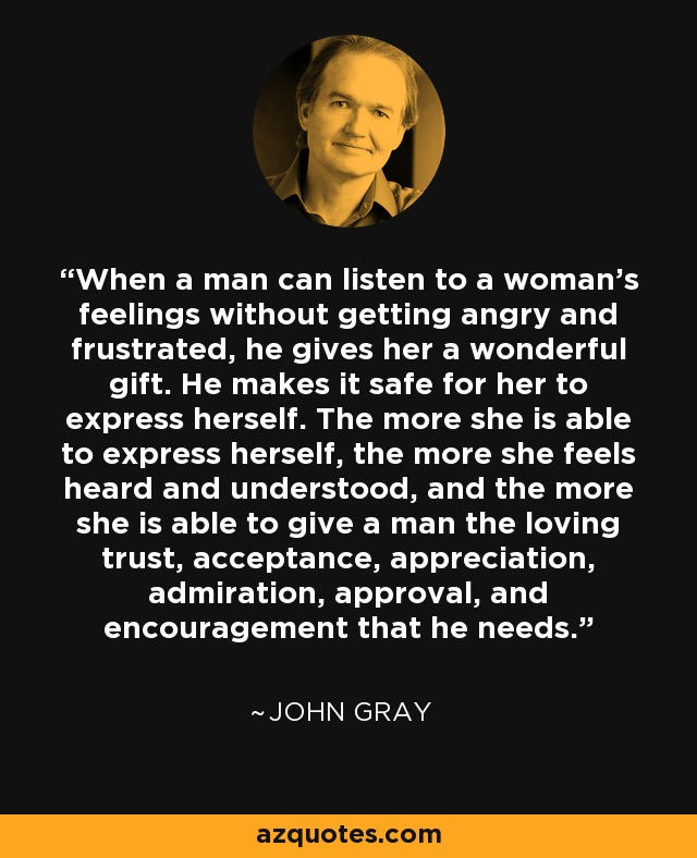 Image result for when a man can listen to a woman's feelings without getting angry
