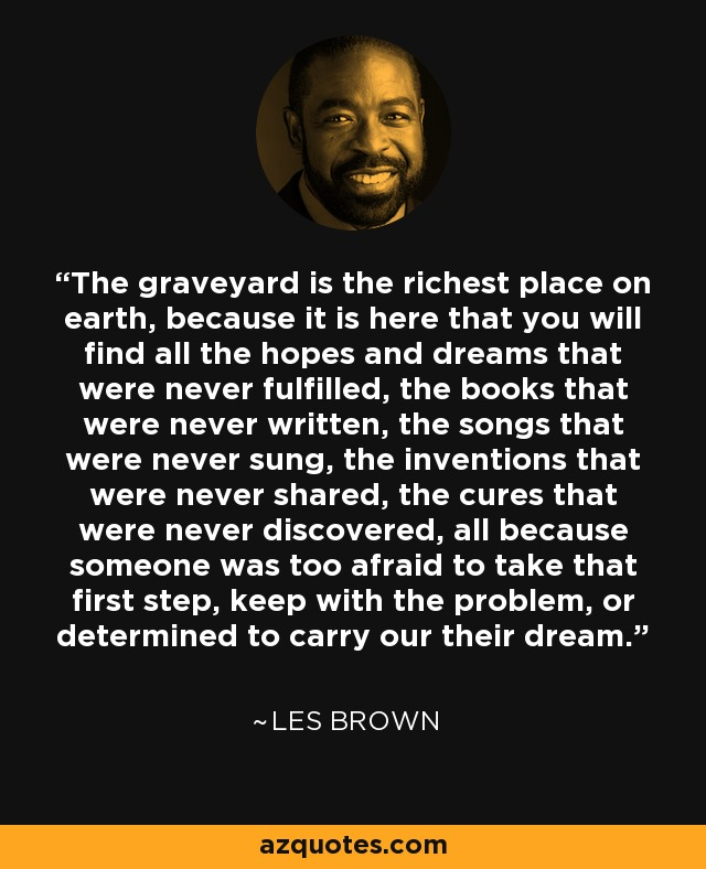 Les Brown quote: The graveyard is the richest place on ...