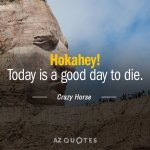 Crazy Horse Quote Hokahey Today Is A Good Day To Die