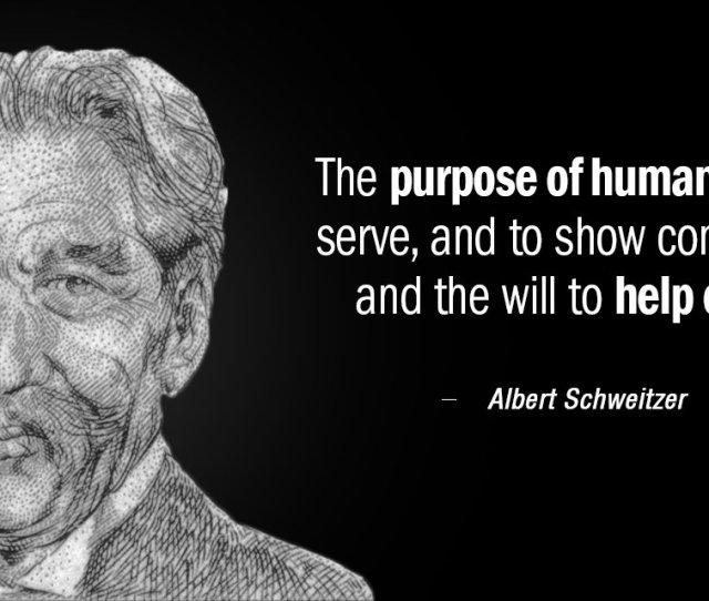 Albert Schweitzer Quote The Purpose Of Human Life Is To Serve