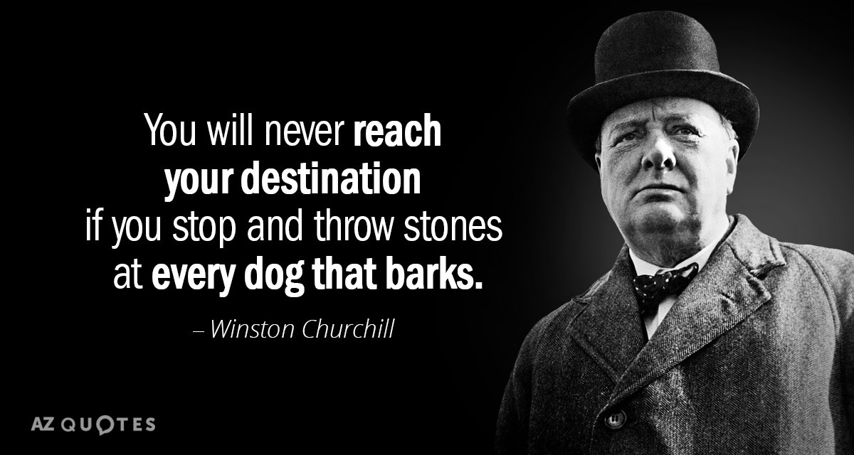 Winston Churchill quote: You will never reach your destination if you stop and throw stones at...