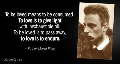 Rainer Maria Rilke quote: To be loved means to be consumed. To love is...