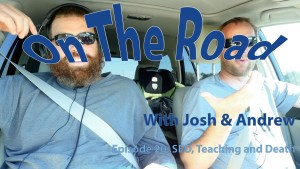 On the Road Podcast 20 – SEO, Teaching and Death