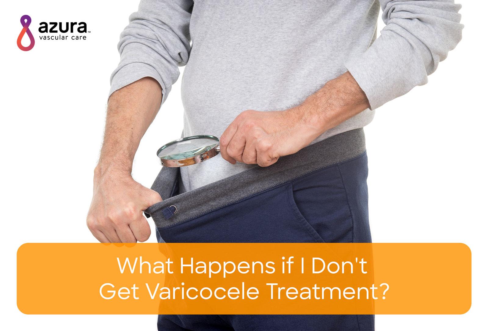 What Happens If I Don T Get Varicocele Treatment