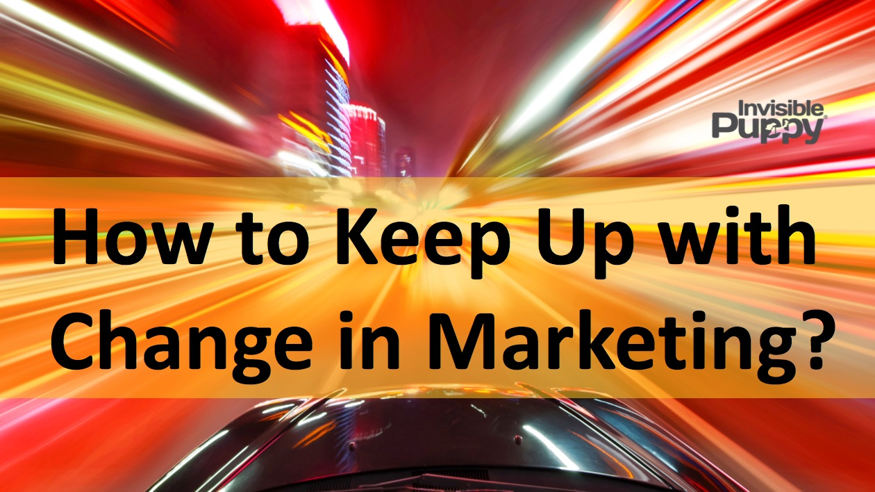 How to Keep Up with Rapid Change in Marketing? - B2B