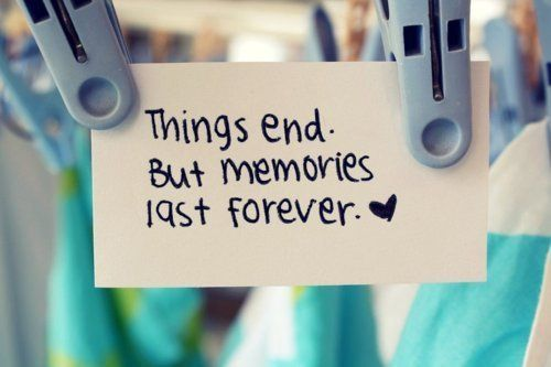 Things end but memories last for ever