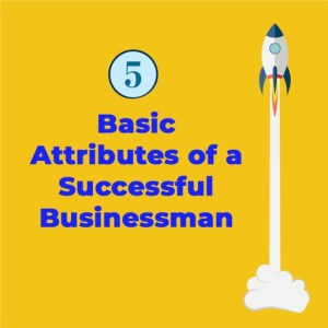 5 basic atributes of a successful leader and businessman
