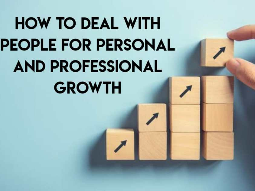 How to deal with people for personal and professional growth