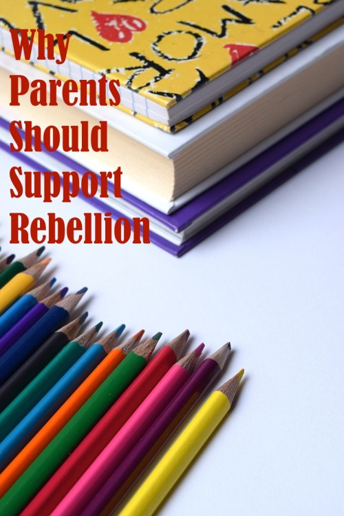 Why Parents Should Support Rebellion