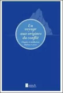 Un voyage aux origines du conflit par Mathias Clément