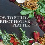 How to Build the Perfect Festive Platter