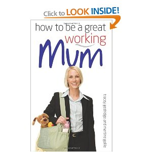 mums who work book, How to be a great working mum
