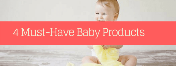 4 Must-Have Baby Products