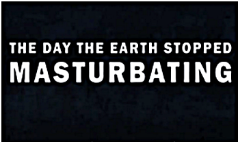 Earth stop masturbating