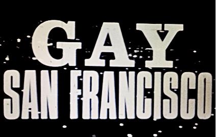 Tenderloin Museum To Present Lost Film by Jonathan Raymond,, Gay San Francisco 1965-1970