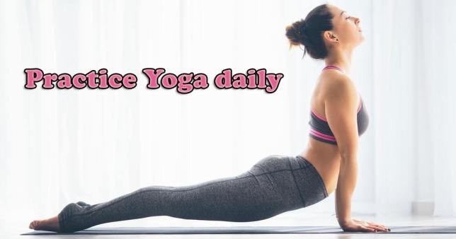 Practice Yoga daily