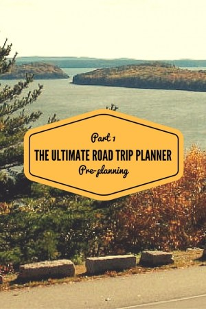 PART 1  PRE PLANNING 2 - The Ultimate Road Trip Planner: Part 1 PrePlanning