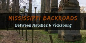 Mississippi BackroadsBetween Natchez and Vicksburg 300x150 - Brices Crossroads & Tupelo National Battlefield: Mississippi's Final Stands
