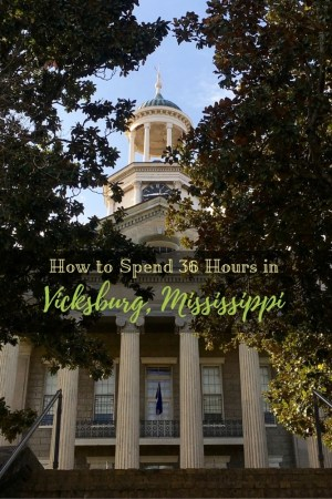 How to Spend 36 Hours in 4 - How to Spend 36 Hours in Vicksburg, Mississippi