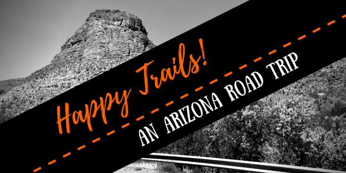 Happy Trails - Happy Trails!: An Arizona Road Trip