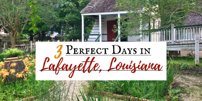 Lafayette Louisiana 2 - Three Perfect Days in Lafayette, Louisiana
