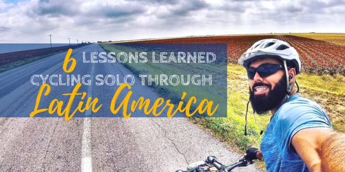 Lessons Learned cycling solo through - 6 Lessons Learned Cycling Solo through Latin America