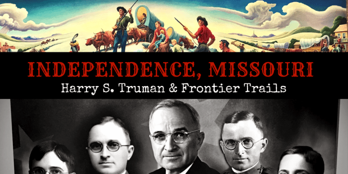 Independence Missouri 2 - Truman Sites & Frontier Trails in Historical Independence, Missouri