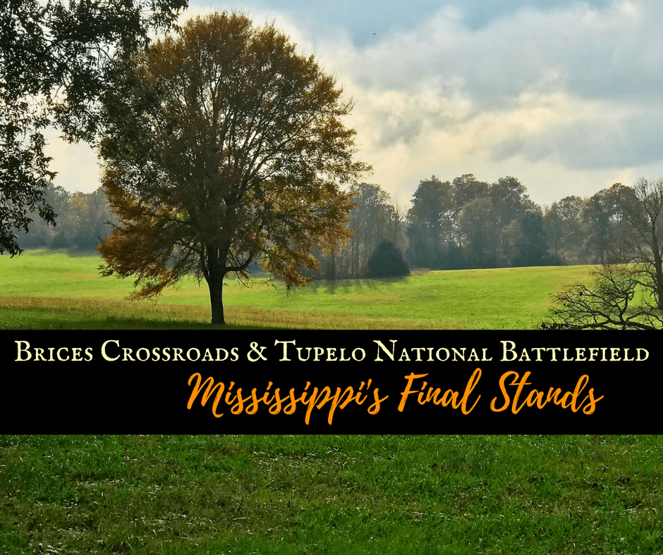 Brices Cross Roads and Tupelo - Brices Crossroads & Tupelo National Battlefield: Mississippi's Final Stands