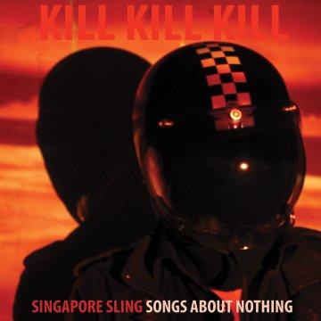 Singapore Sling - Kill Kill Kill
