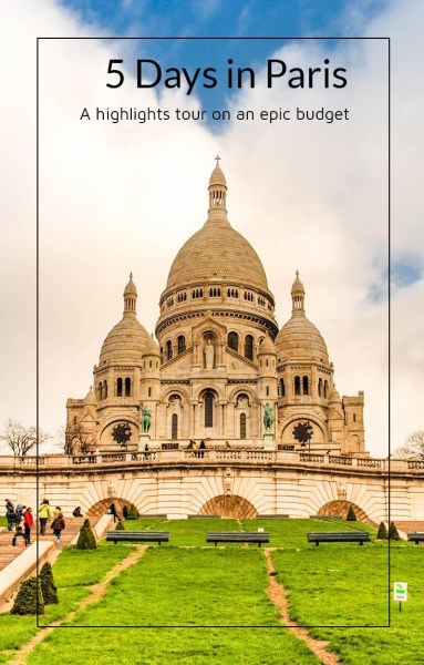 5 Days in Paris, a Highlights Tour On an Epic Budget