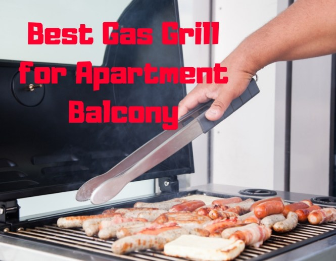 Best Gas Grill For Apartment Balcony Or Small Area