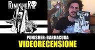 Panini, Marvel – Punisher: Barracuda, la videorecensione