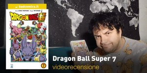 Star Comics: Dragon Ball Super 7, la videorecensione e il podcast