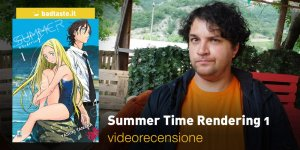 Summer Time Rendering 1, la videorecensione e il podcast