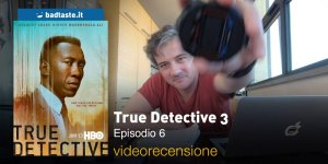 True Detective 3×06, la videorecensione e il podcast