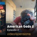 American Gods 2 – Episodio 2, la videorecensione e il podcast