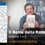 Il Nome della Rosa – Episodi 1 e 2, la videorecensione e il podcast