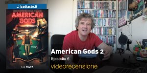 American Gods 2 — Episodio 6, la videorecensione e il podcast