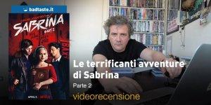 Le Terrificanti Avventure di Sabrina — Parte 2, la videorecensione e il podcast