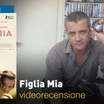 Figlia Mia, la videorecensione e il podcast