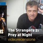 The Strangers 2: Prey at Night, la videorecensione e il podcast