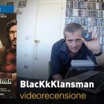 BlacKkKlansman, la videorecensione e il podcast