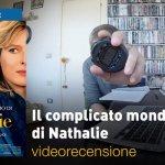 Il Complicato Mondo di Nathalie, la videorecensione e il podcast
