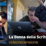 La Donna dello Scrittore, la videorecensione e il podcast