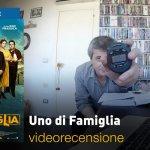 Uno di Famiglia, la videorecensione e il podcast