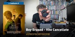 Boy Erased – Vite Cancellate: la videorecensione e il podcast