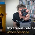 Boy Erased – Vite Cancellate: la videorecensione e il podcast