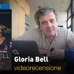 Gloria Bell, la videorecensione e il podcast